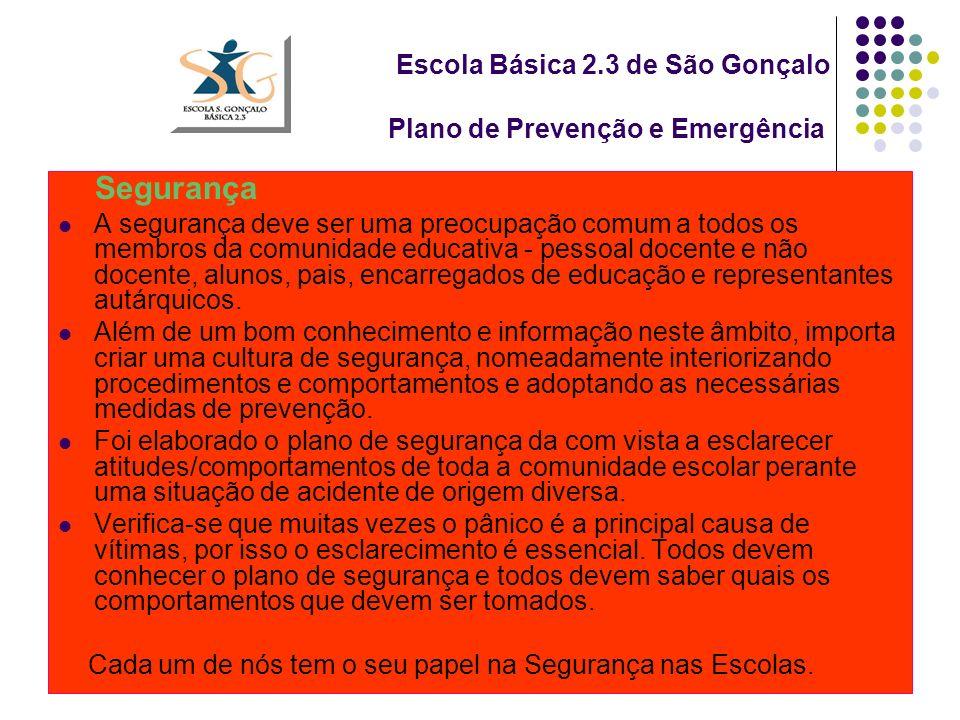 Escola Básica 2.3 de São Gonçalo Plano de Prevenção e Emergência Segurança A segurança deve ser uma preocupação comum a todos os membros da comunidade educativa - pessoal docente e não docente, alunos, pais, encarregados de educação e representantes autárquicos.