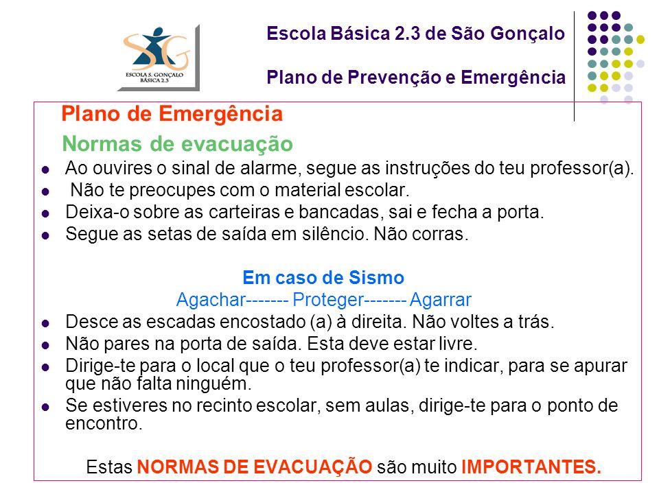 Escola Básica 2.3 de São Gonçalo Plano de Prevenção e Emergência Plano de Emergência Normas de evacuação Ao ouvires o sinal de alarme, segue as instruções do teu professor(a).