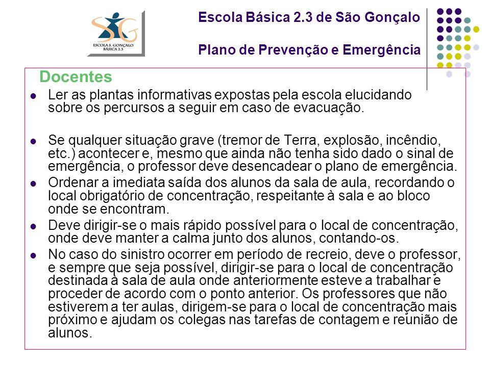 Escola Básica 2.3 de São Gonçalo Plano de Prevenção e Emergência Docentes Ler as plantas informativas expostas pela escola elucidando sobre os percursos a seguir em caso de evacuação.