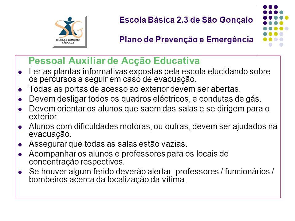 Escola Básica 2.3 de São Gonçalo Plano de Prevenção e Emergência Pessoal Auxiliar de Acção Educativa Ler as plantas informativas expostas pela escola elucidando sobre os percursos a seguir em caso de evacuação.