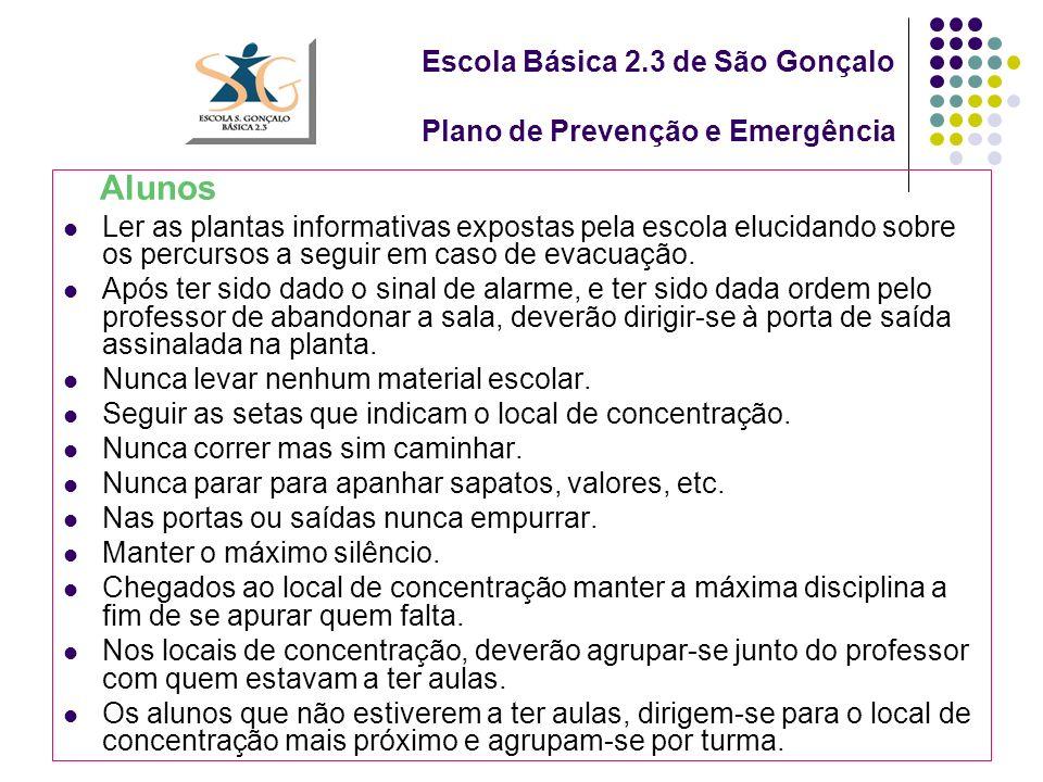 Escola Básica 2.3 de São Gonçalo Plano de Prevenção e Emergência Alunos Ler as plantas informativas expostas pela escola elucidando sobre os percursos a seguir em caso de evacuação.