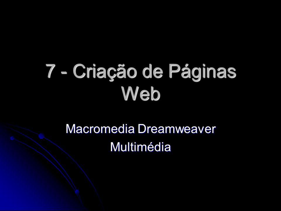 7 - Criação de Páginas Web Macromedia Dreamweaver Multimédia