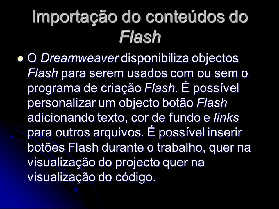 Importação do conteúdos do Flash O Dreamweaver disponibiliza objectos Flash para serem usados com ou sem o programa de criação Flash.