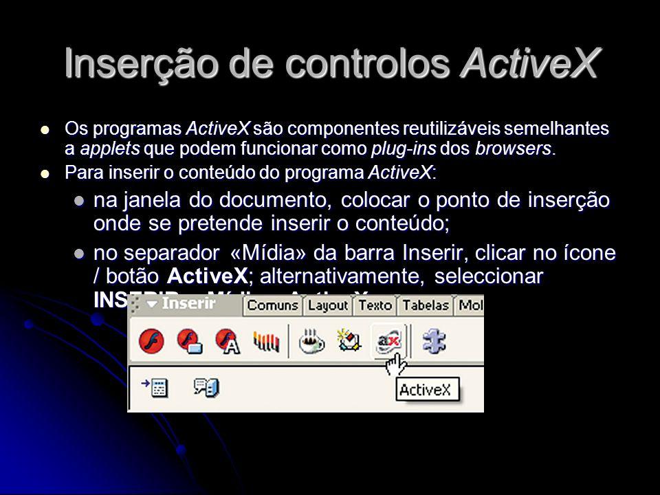Inserção de controlos ActiveX Os programas ActiveX são componentes reutilizáveis semelhantes a applets que podem funcionar como plug-ins dos browsers.