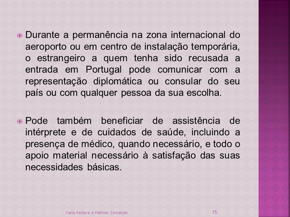 Durante a permanência na zona internacional do aeroporto ou em centro de instalação temporária, o estrangeiro a quem tenha sido recusada a entrada em