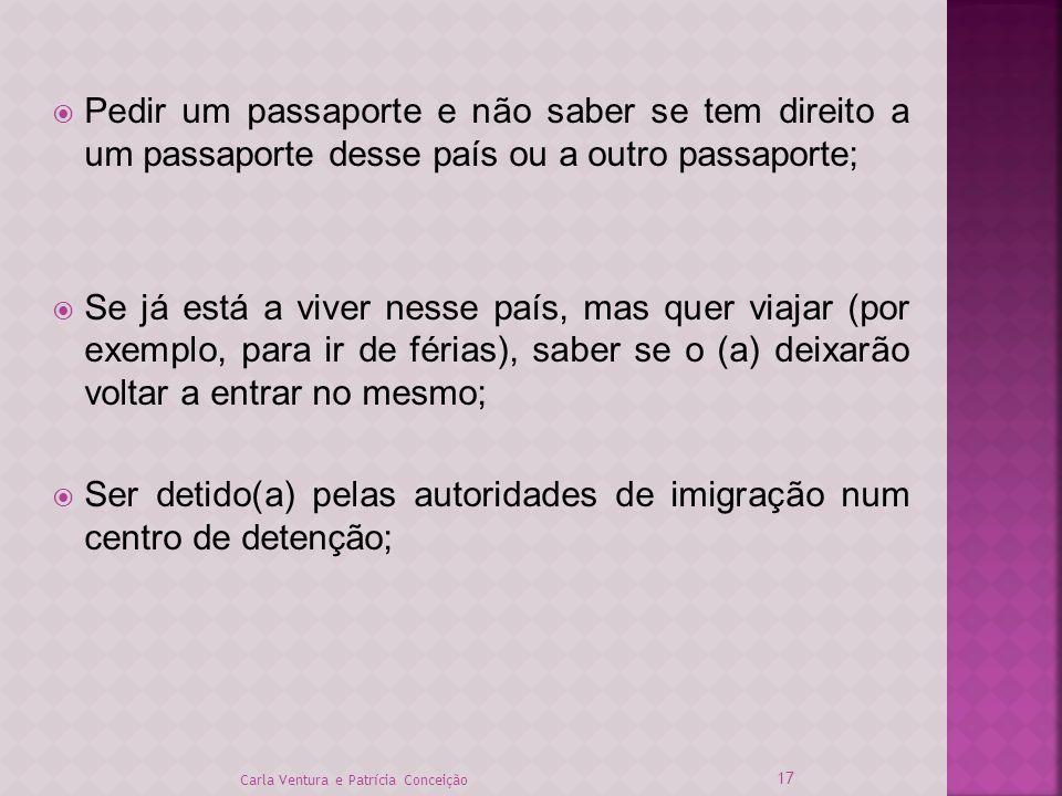 Pedir um passaporte e não saber se tem direito a um passaporte desse país ou a outro passaporte; Se já está a viver nesse país, mas quer viajar (por e