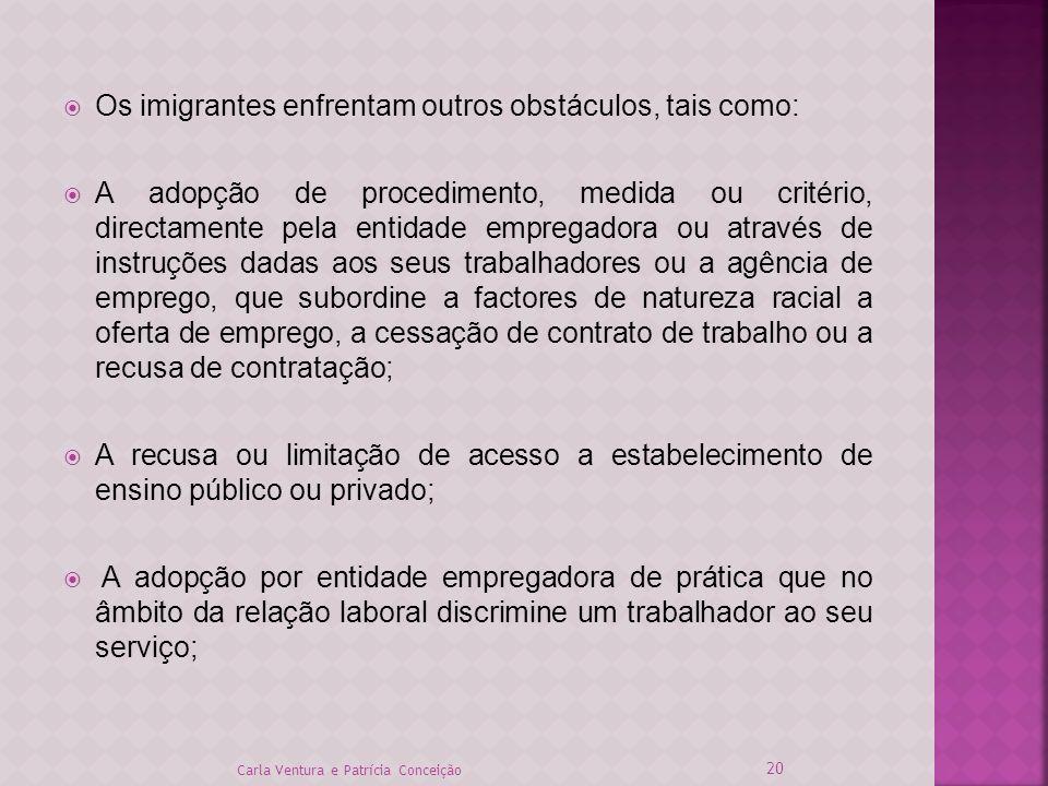 Os imigrantes enfrentam outros obstáculos, tais como: A adopção de procedimento, medida ou critério, directamente pela entidade empregadora ou através