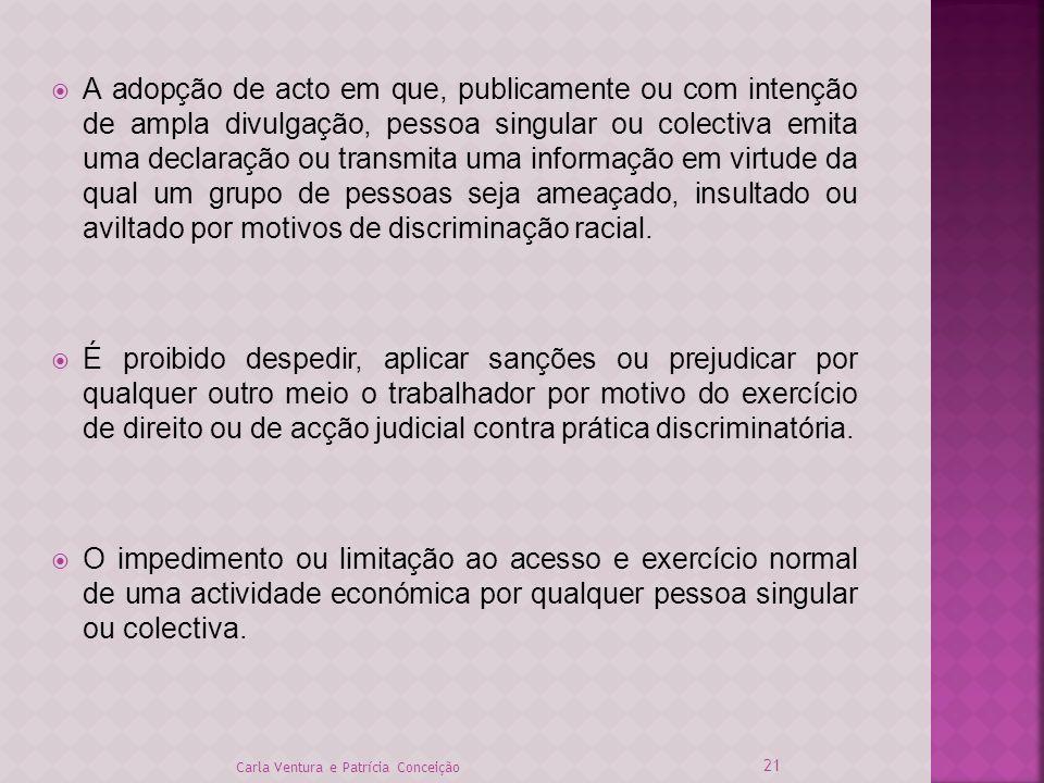 A adopção de acto em que, publicamente ou com intenção de ampla divulgação, pessoa singular ou colectiva emita uma declaração ou transmita uma informa