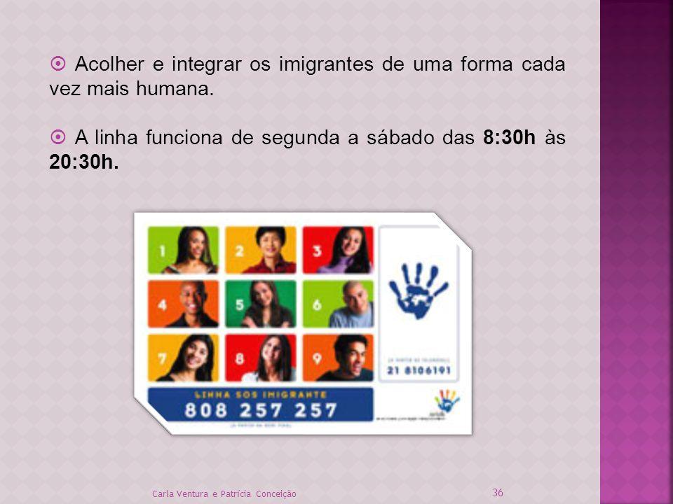 36 Carla Ventura e Patrícia Conceição Acolher e integrar os imigrantes de uma forma cada vez mais humana. A linha funciona de segunda a sábado das 8:3