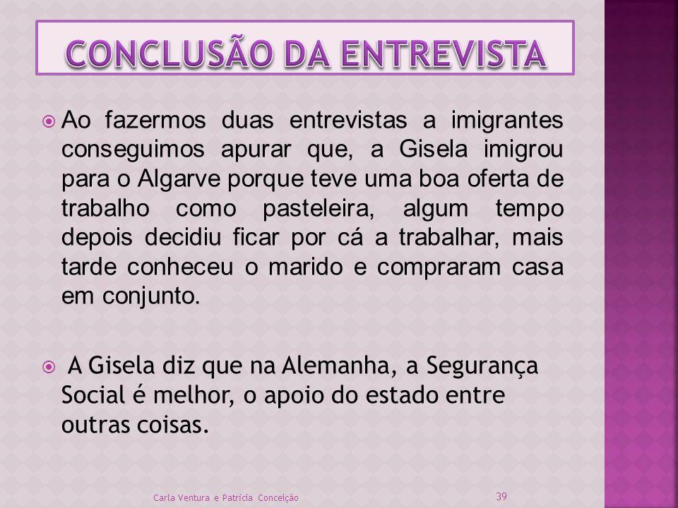Ao fazermos duas entrevistas a imigrantes conseguimos apurar que, a Gisela imigrou para o Algarve porque teve uma boa oferta de trabalho como pastelei