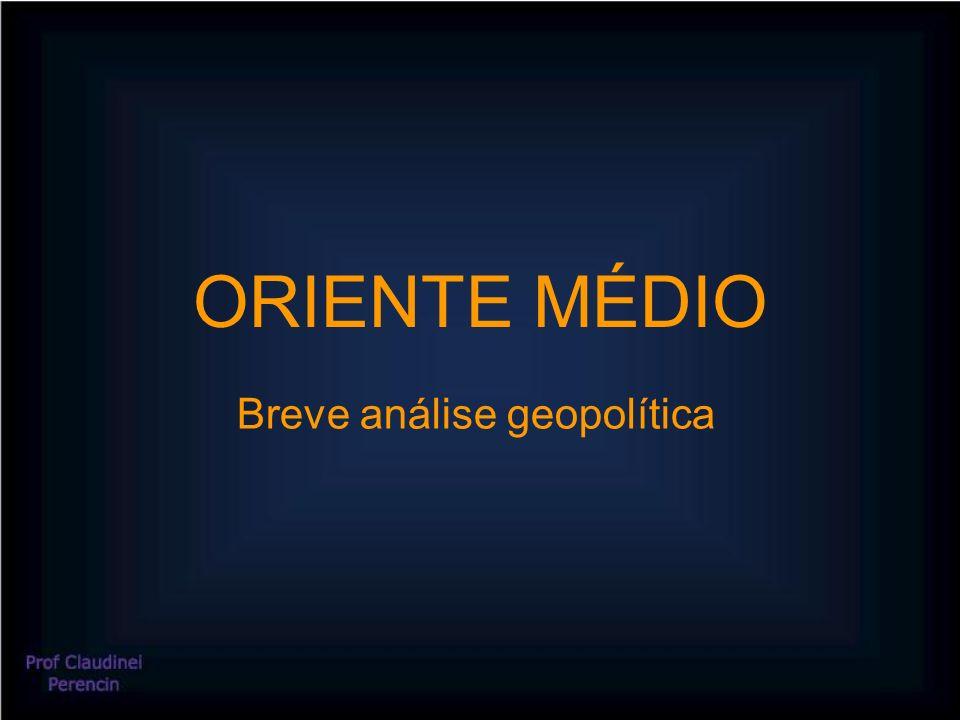 ORIENTE MÉDIO Breve análise geopolítica