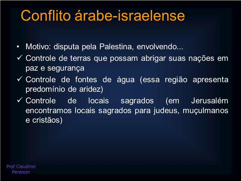 Conflito árabe-israelense Motivo: disputa pela Palestina, envolvendo...