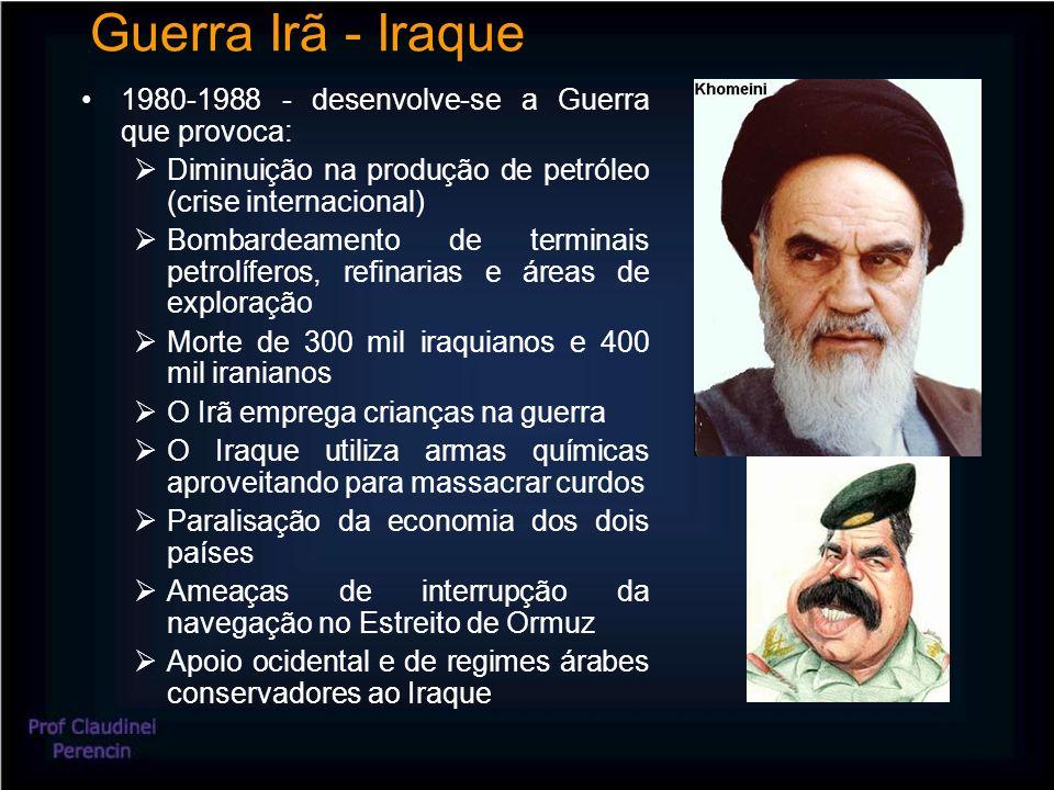 Guerra Irã - Iraque 1980-1988 - desenvolve-se a Guerra que provoca: Diminuição na produção de petróleo (crise internacional) Bombardeamento de terminais petrolíferos, refinarias e áreas de exploração Morte de 300 mil iraquianos e 400 mil iranianos O Irã emprega crianças na guerra O Iraque utiliza armas químicas aproveitando para massacrar curdos Paralisação da economia dos dois países Ameaças de interrupção da navegação no Estreito de Ormuz Apoio ocidental e de regimes árabes conservadores ao Iraque