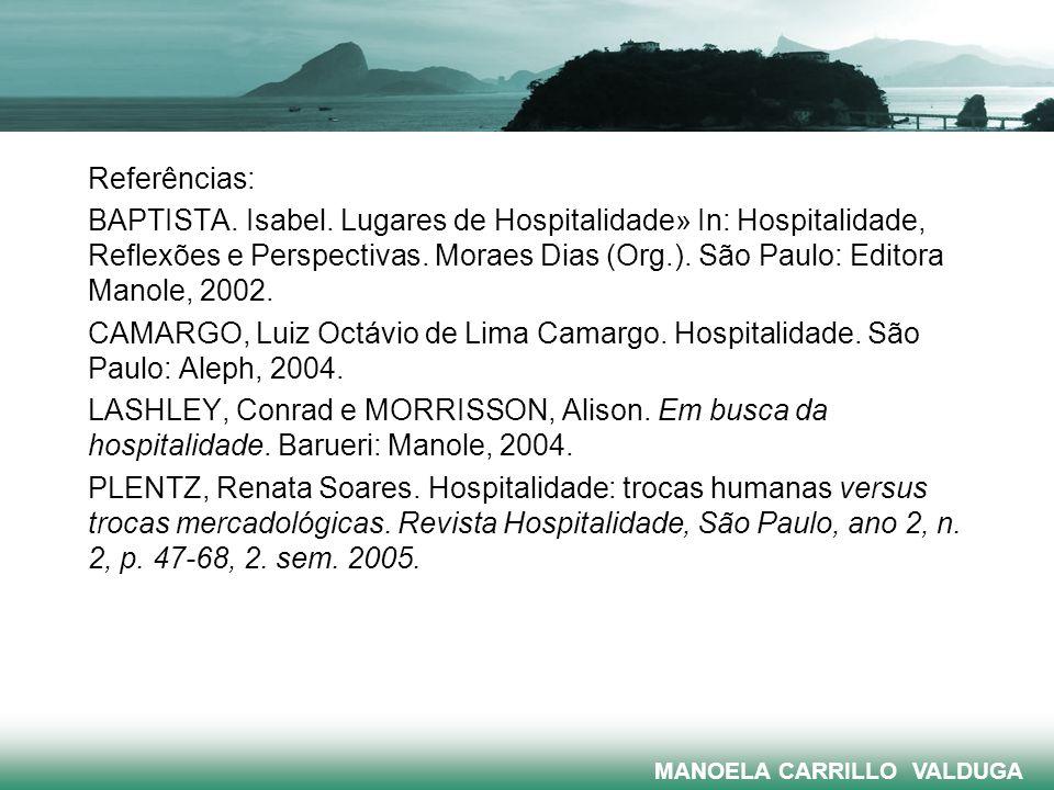 Referências: BAPTISTA. Isabel. Lugares de Hospitalidade» In: Hospitalidade, Reflexões e Perspectivas. Moraes Dias (Org.). São Paulo: Editora Manole, 2