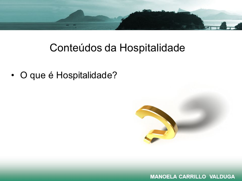 Conteúdos da Hospitalidade O que é Hospitalidade? MANOELA CARRILLO VALDUGA