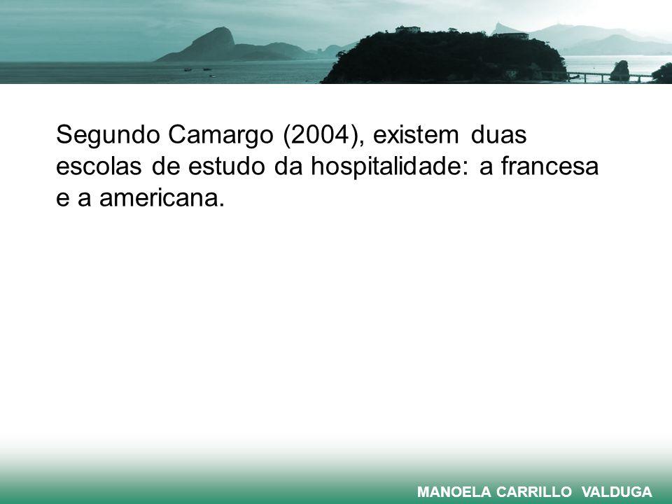 Segundo Camargo (2004), existem duas escolas de estudo da hospitalidade: a francesa e a americana. MANOELA CARRILLO VALDUGA
