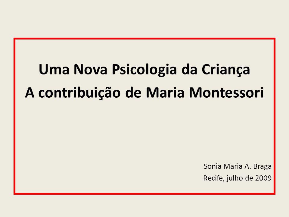 Uma Nova Psicologia da Criança A contribuição de Maria Montessori Sonia Maria A. Braga Recife, julho de 2009