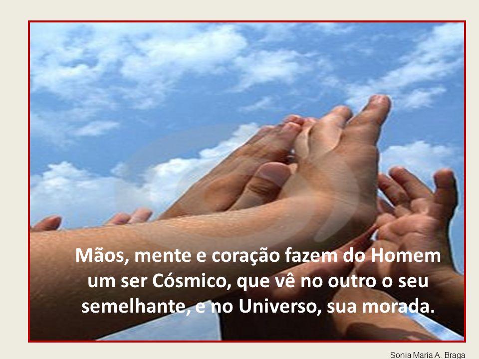 Usando as mãos, o Homem cria condições de trabalho, de harmonia, de equilíbrio. Quando entre o cérebro e as mãos, coloca o coração, da paz se torna in