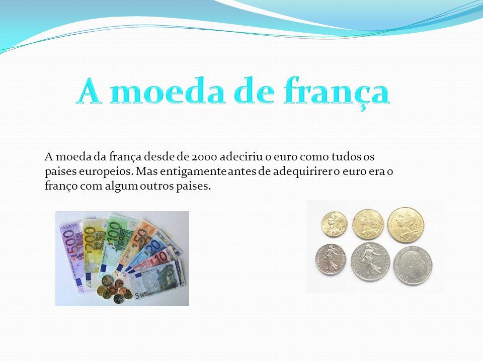 A moeda da frança desde de 2000 adeciriu o euro como tudos os paises europeios. Mas entigamente antes de adequirirer o euro era o franço com algum out