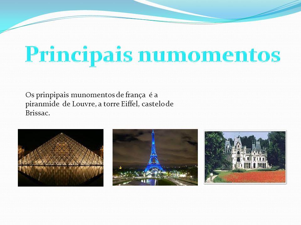 Os prinpipais munomentos de frança é a piranmide de Louvre, a torre Eiffel, castelo de Brissac.
