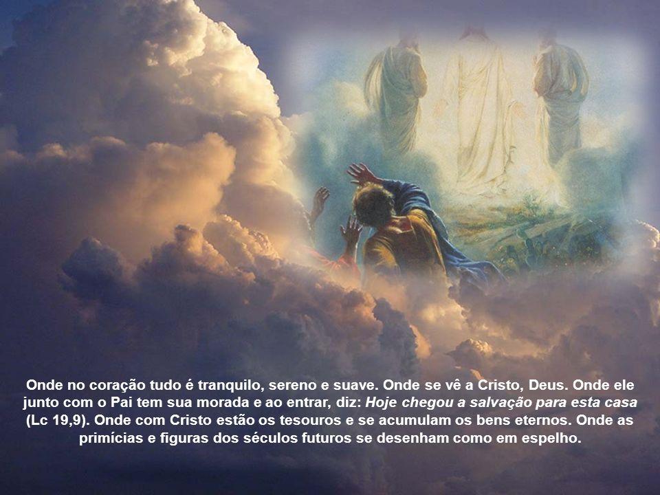 De fato, cada um de nós, tendo Deus em si, transfigurado em sua imagem divina, exclame jubiloso: É bom para nós estarmos aqui, onde tudo é luminoso, o