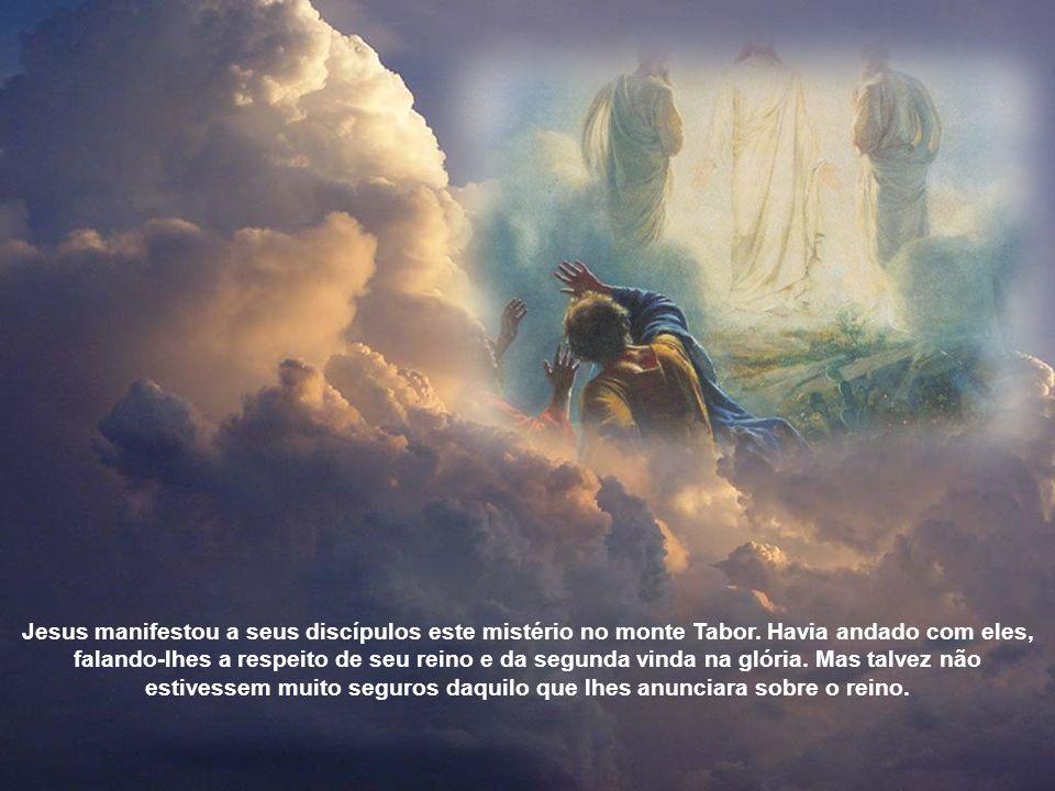 Jesus manifestou a seus discípulos este mistério no monte Tabor.