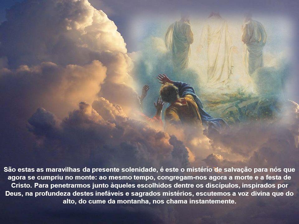 São estas as maravilhas da presente solenidade, é este o mistério de salvação para nós que agora se cumpriu no monte: ao mesmo tempo, congregam-nos agora a morte e a festa de Cristo.