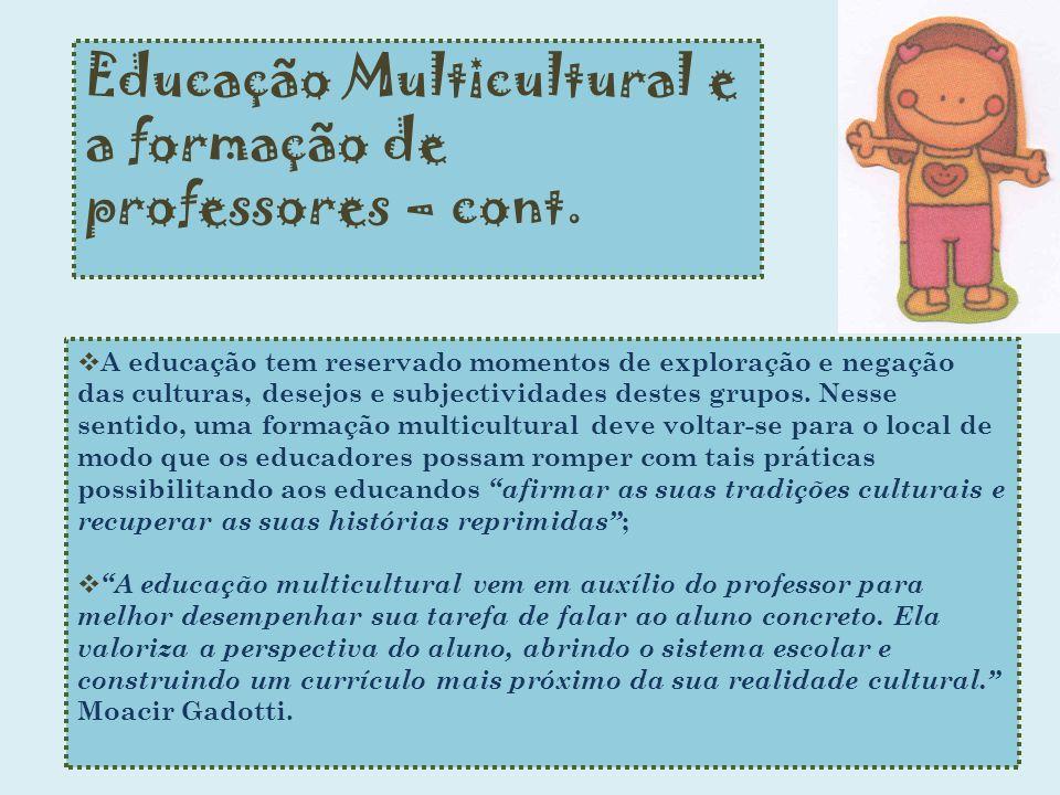 Educação Multicultural e a formação de professores – cont. A educação tem reservado momentos de exploração e negação das culturas, desejos e subjectiv