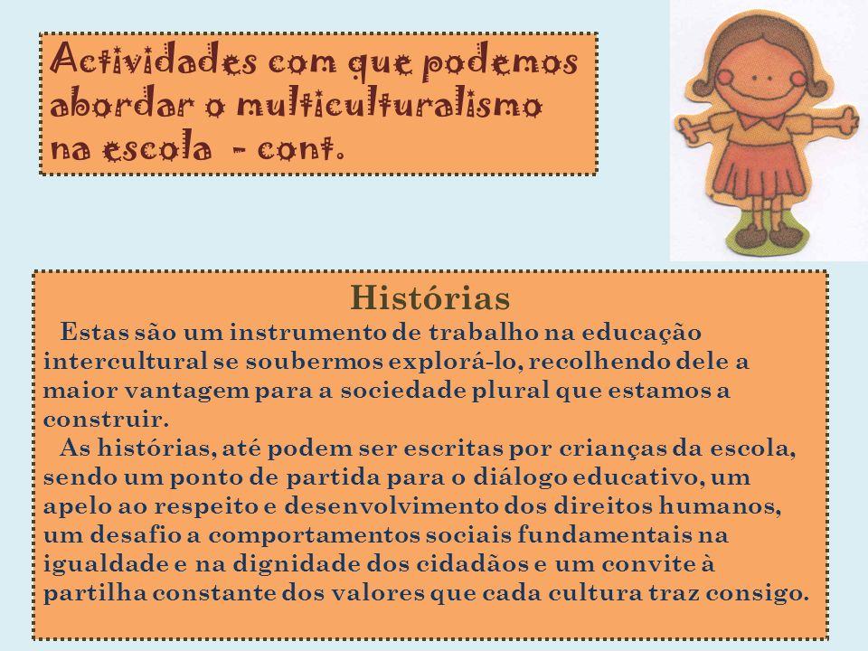 Actividades com que podemos abordar o multiculturalismo na escola - cont. Histórias Estas são um instrumento de trabalho na educação intercultural se