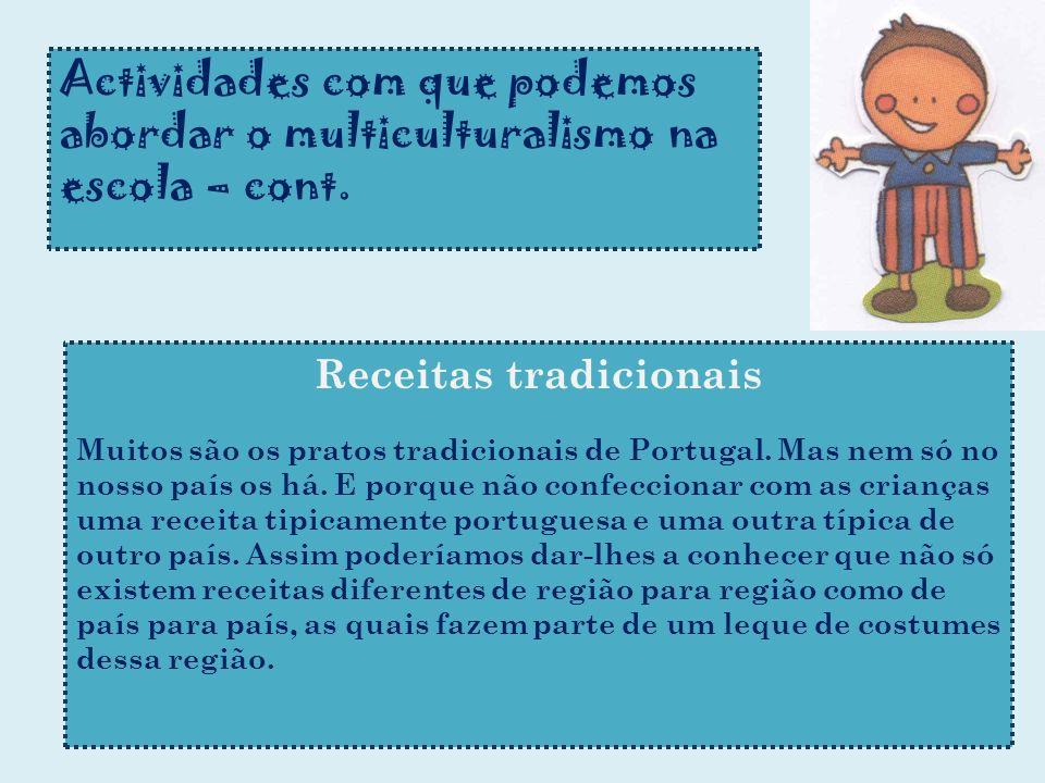 Actividades com que podemos abordar o multiculturalismo na escola – cont. Receitas tradicionais Muitos são os pratos tradicionais de Portugal. Mas nem