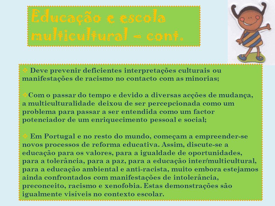 Educação e escola multicultural – cont. Deve prevenir deficientes interpretações culturais ou manifestações de racismo no contacto com as minorias; Co