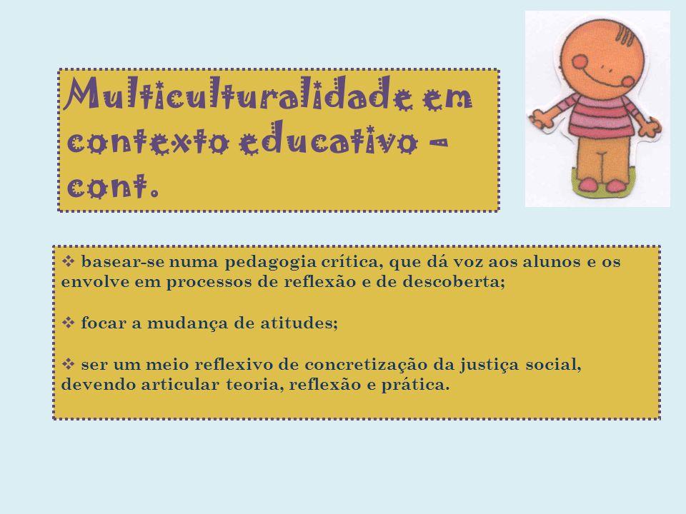 Multiculturalidade em contexto educativo – cont. basear-se numa pedagogia crítica, que dá voz aos alunos e os envolve em processos de reflexão e de de