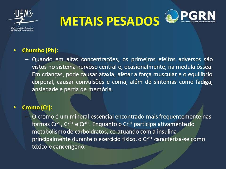 METAIS PESADOS Chumbo (Pb): – Quando em altas concentrações, os primeiros efeitos adversos são vistos no sistema nervoso central e, ocasionalmente, na
