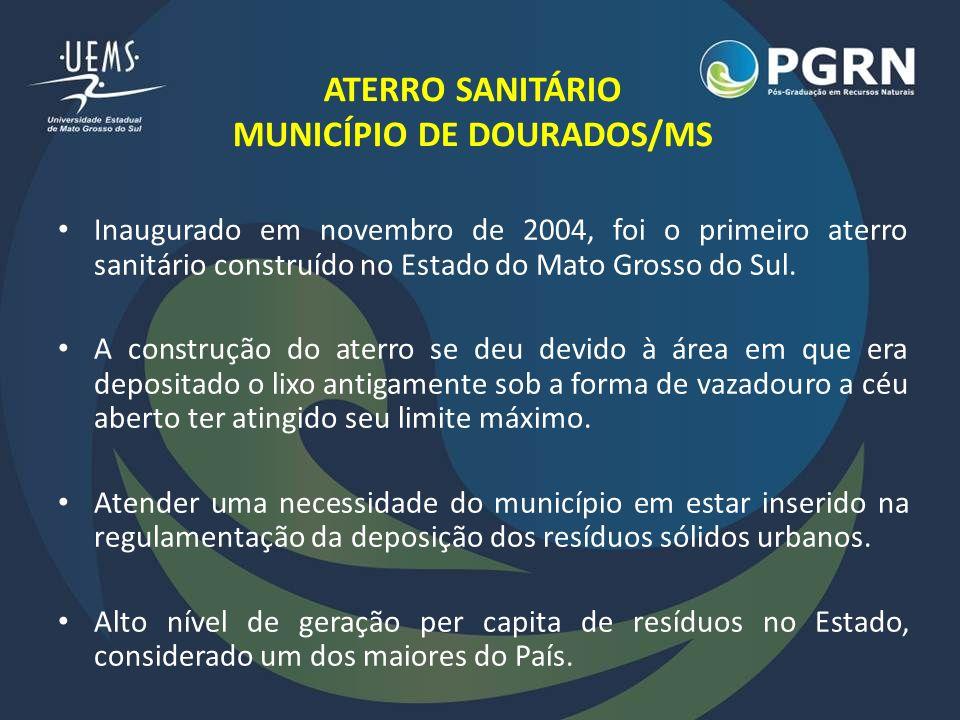 ATERRO SANITÁRIO MUNICÍPIO DE DOURADOS/MS Inaugurado em novembro de 2004, foi o primeiro aterro sanitário construído no Estado do Mato Grosso do Sul.