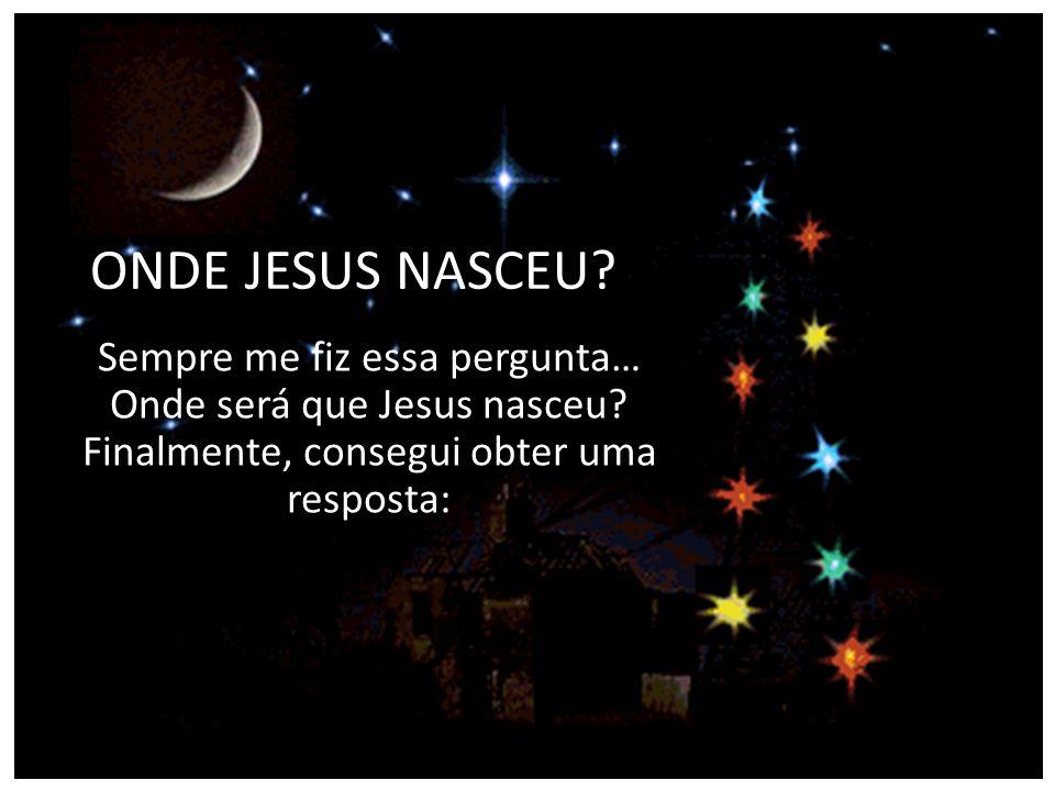 ONDE JESUS NASCEU.Sempre me fiz essa pergunta… Onde será que Jesus nasceu.