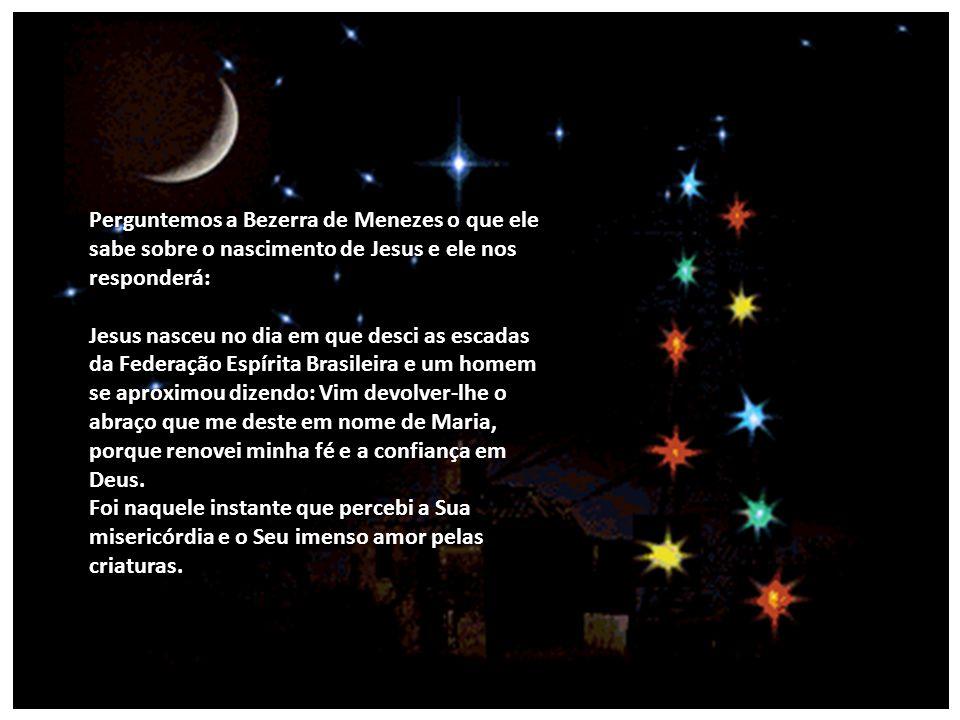 Perguntemos a Lázaro onde e quando nasceu Jesus? Ele nos responderá: Jesus nasceu em Betânia, na tarde em que visitou o meu túmulo e disse: – Lázaro!