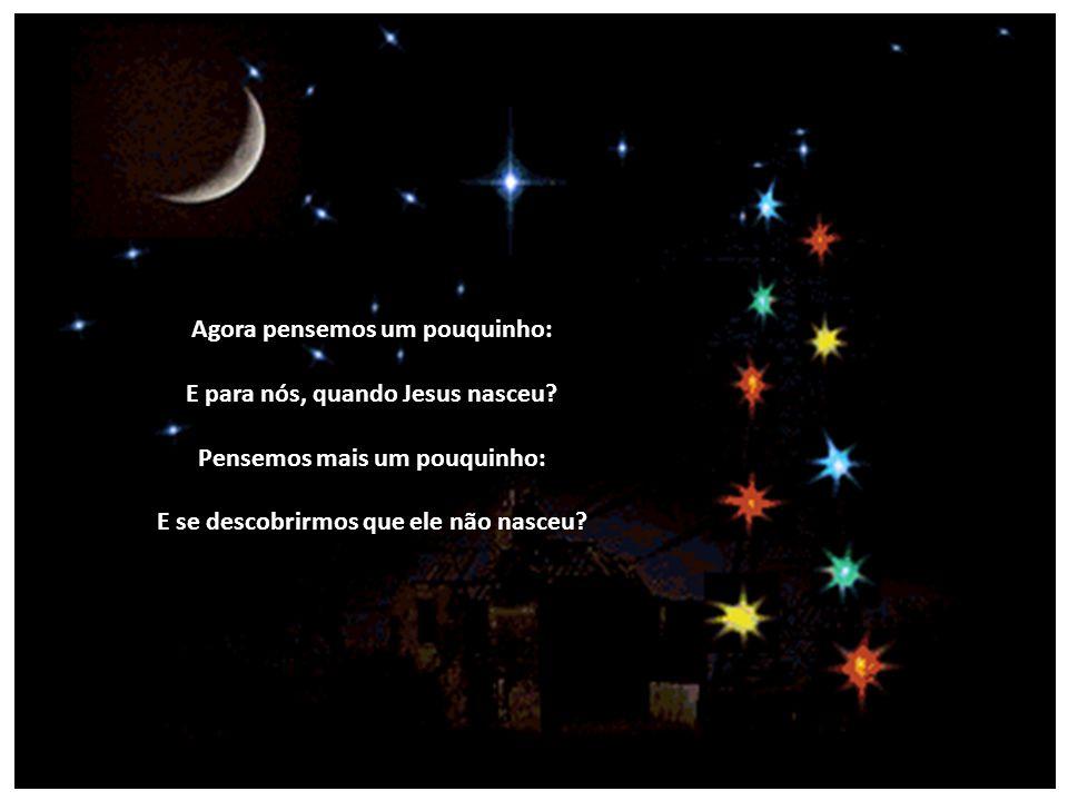 Perguntemos, finalmente, a Maria de Nazaré onde e quando nasceu Jesus. E ela nos responderá: Jesus nasceu em Belém, sob as estrelas, que eram focos de