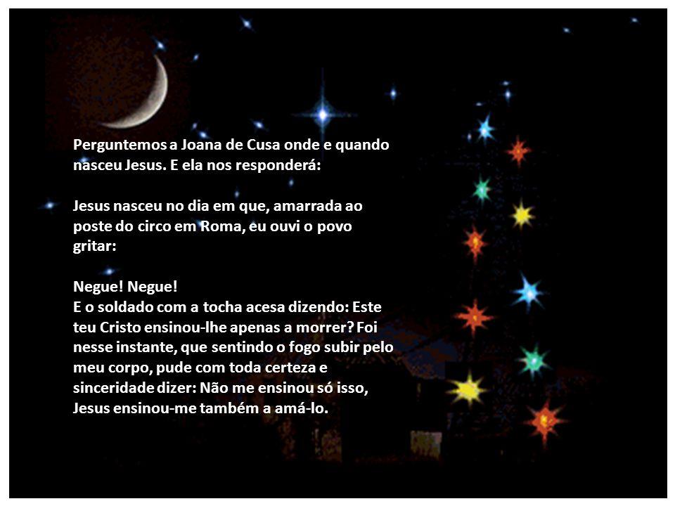 Perguntemos a Joana de Cusa onde e quando nasceu Jesus.