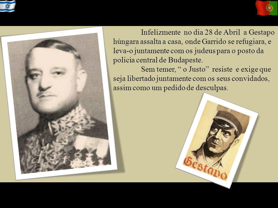 Infelizmente no dia 28 de Abril a Gestapo húngara assalta a casa, onde Garrido se refugiara, e leva-o juntamente com os judeus para o posto da policia