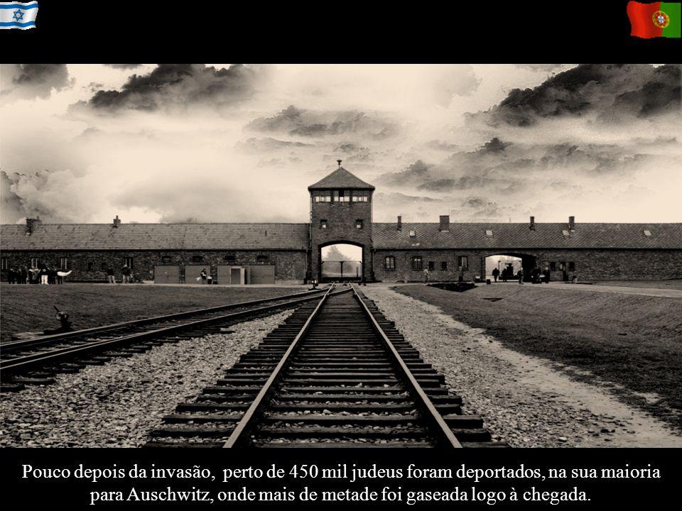 Pouco depois da invasão, perto de 450 mil judeus foram deportados, na sua maioria para Auschwitz, onde mais de metade foi gaseada logo à chegada.