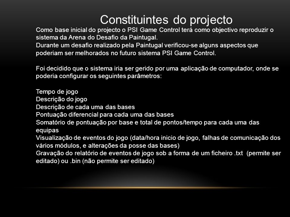 Constituintes do projecto Como base inicial do projecto o PSI Game Control terá como objectivo reproduzir o sistema da Arena do Desafio da Paintugal.