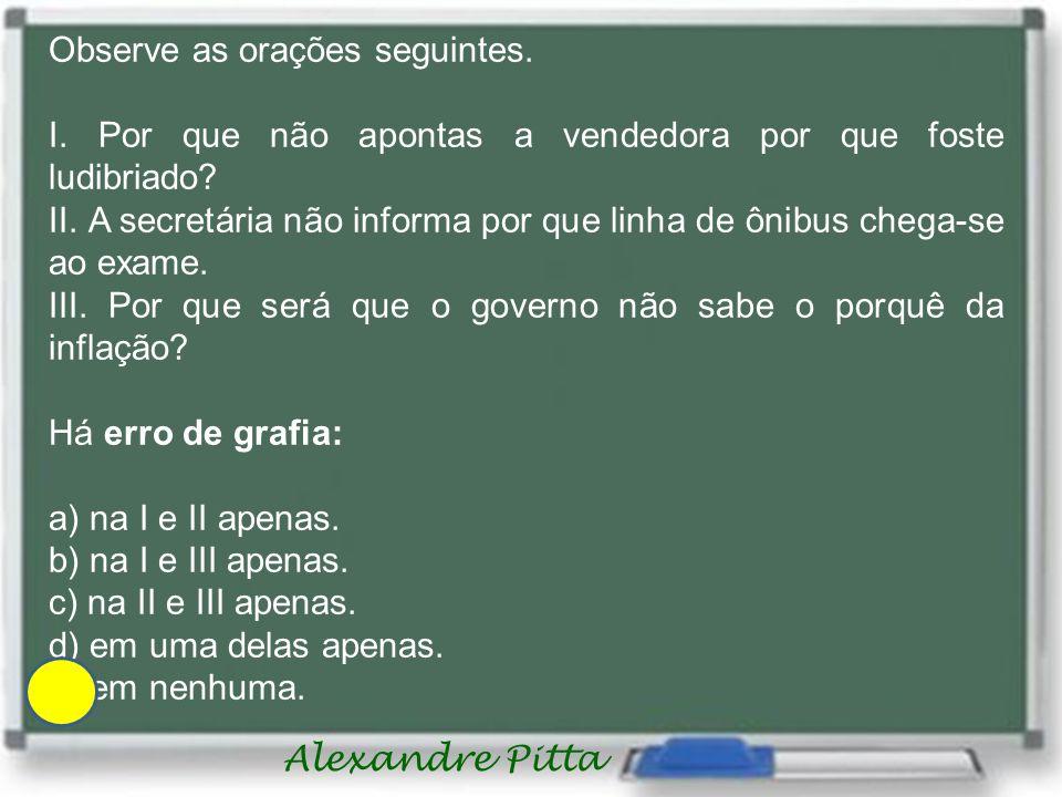 Alexandre Pitta Observe as orações seguintes.I.