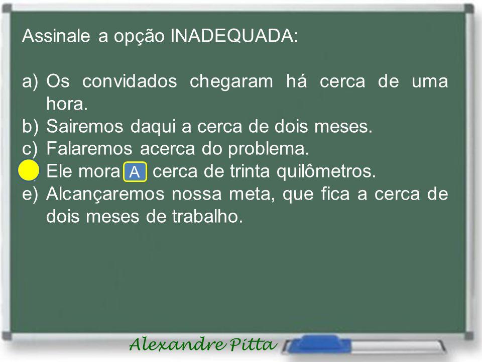Alexandre Pitta Assinale a opção INADEQUADA: a)Os convidados chegaram há cerca de uma hora.