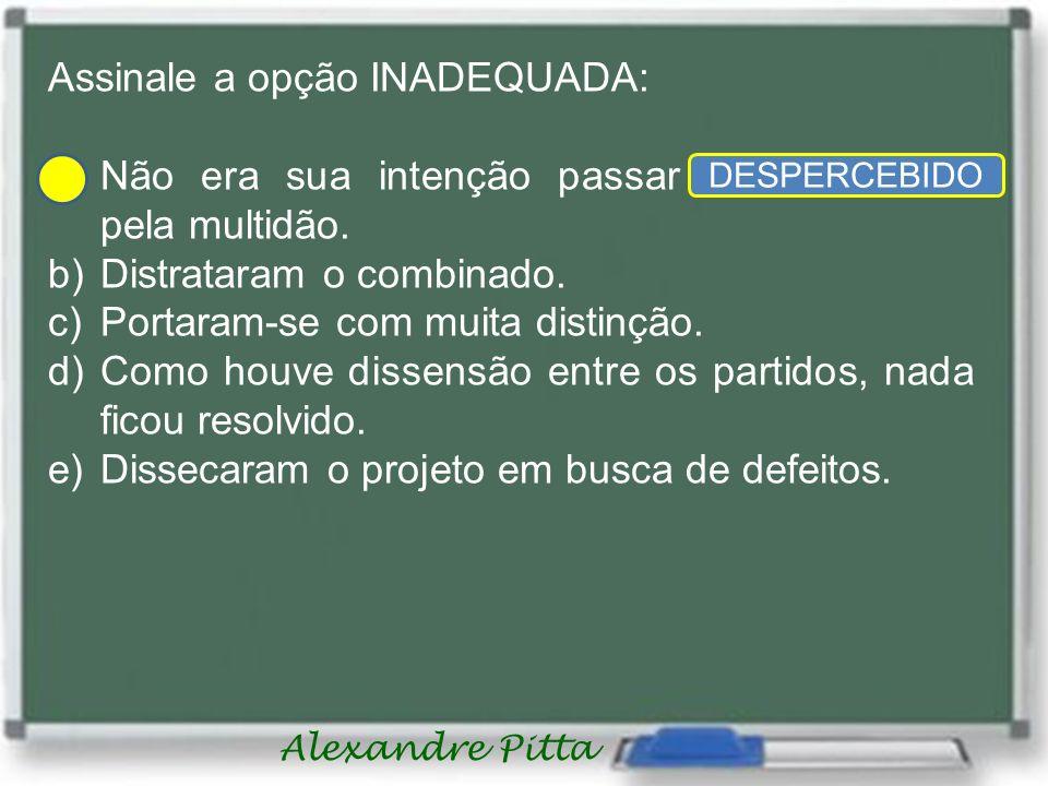 Alexandre Pitta Assinale a opção INADEQUADA: a)Não era sua intenção passar desapercebido pela multidão.