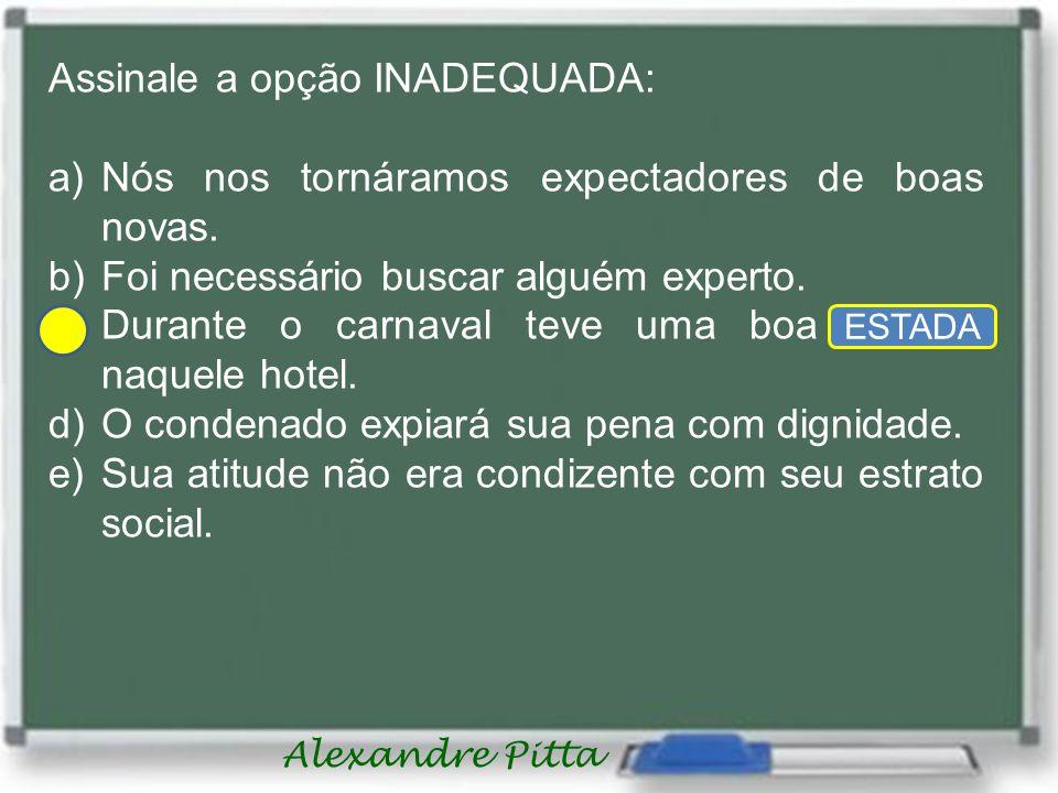 Alexandre Pitta Assinale a opção INADEQUADA: a)Nós nos tornáramos expectadores de boas novas.