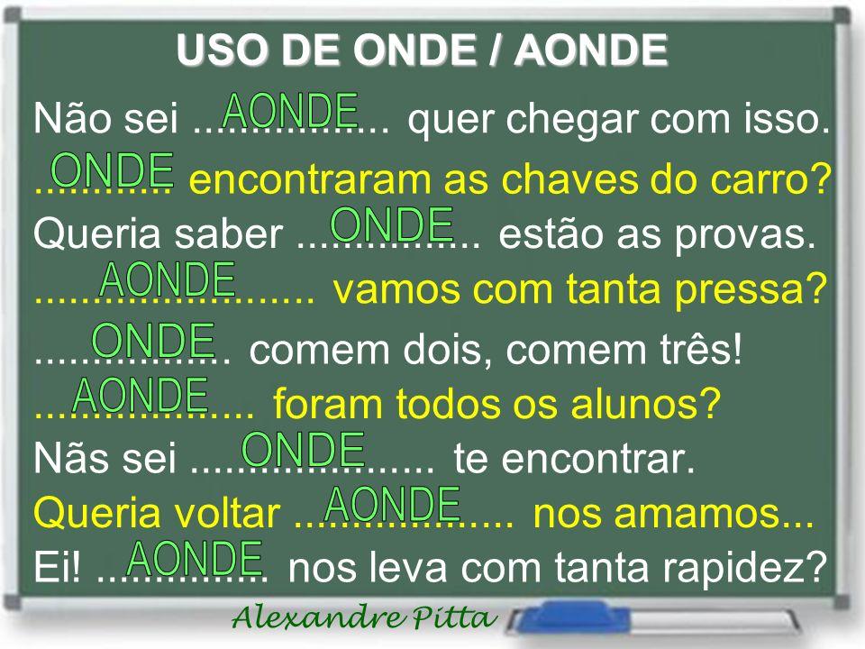 Alexandre Pitta USO DE ONDE / AONDE Não sei.................