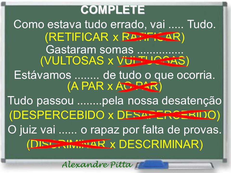 Alexandre Pitta COMPLETE Como estava tudo errado, vai.....