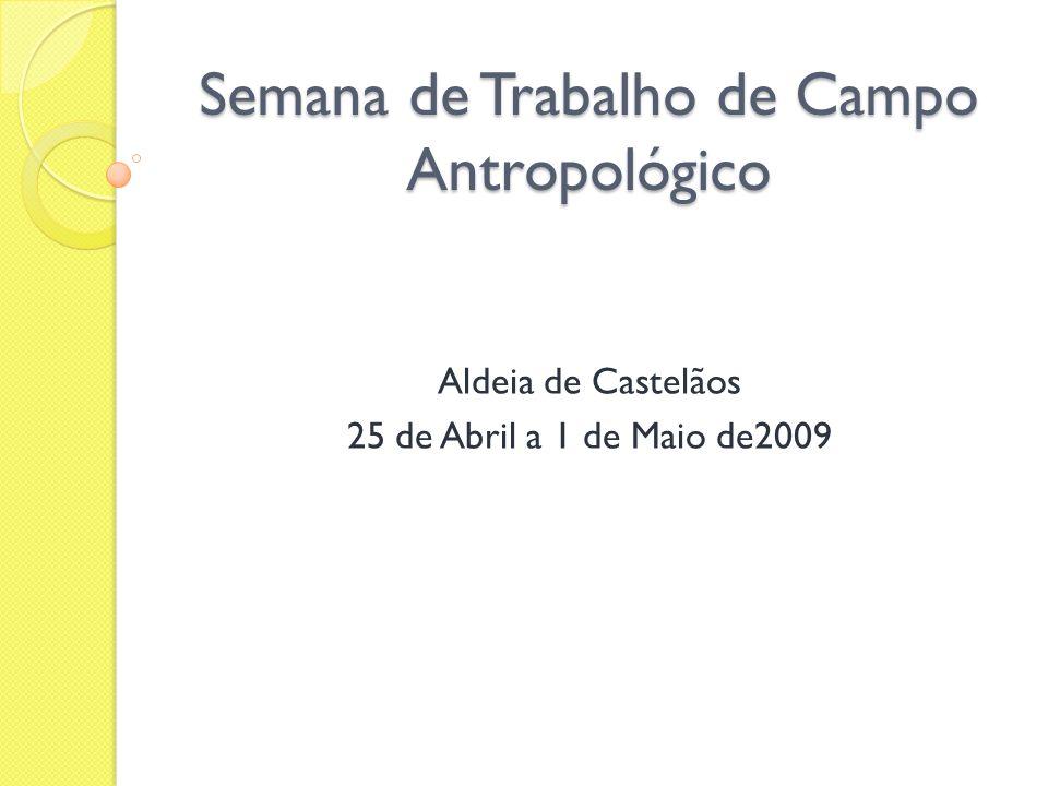 Semana de Trabalho de Campo Antropológico Aldeia de Castelãos 25 de Abril a 1 de Maio de2009