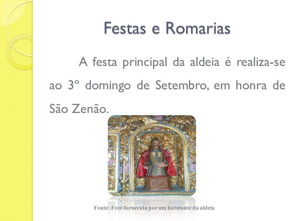 Festas e Romarias A festa principal da aldeia é realiza-se ao 3º domingo de Setembro, em honra de São Zenão. Fonte: Foto fornecida por um habitante da