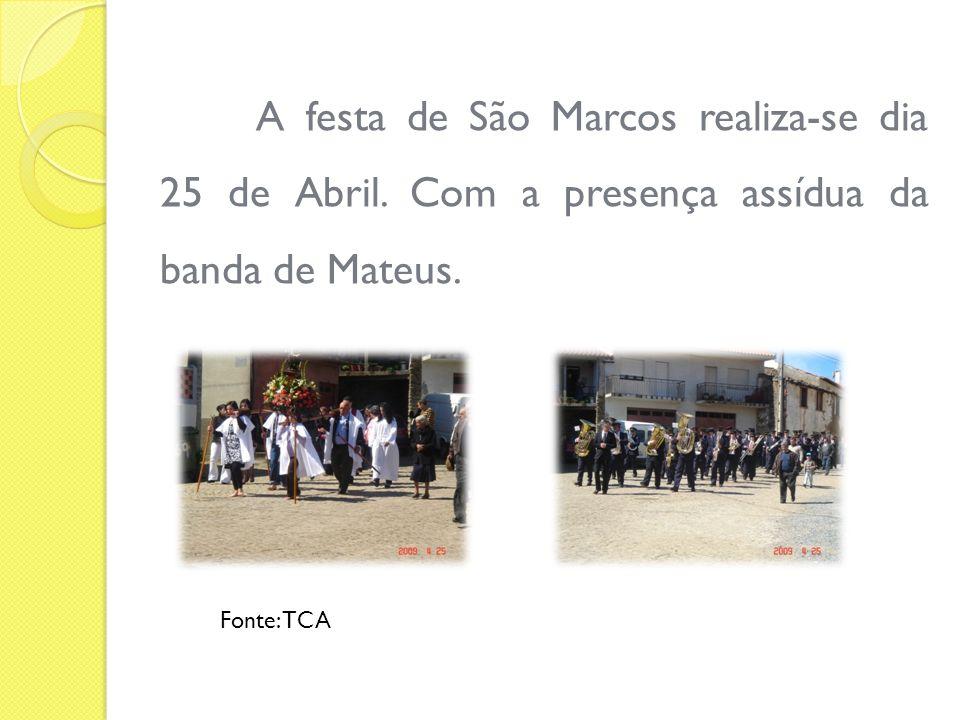 A festa de São Marcos realiza-se dia 25 de Abril. Com a presença assídua da banda de Mateus. Fonte: TCA